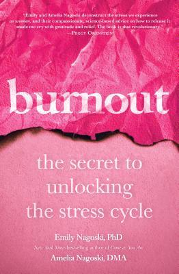 Burnout by Emily Nagoski, PHD; Amelia Nagoski, DMA