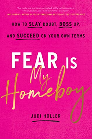 Fear Is My Homeboy by Judi Holler