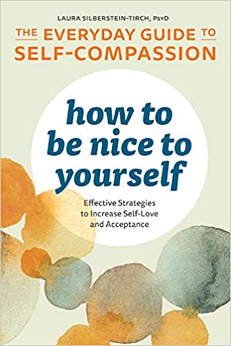 How To Be Nice To Yourself by Dr. Laura Silberstein-Tirch