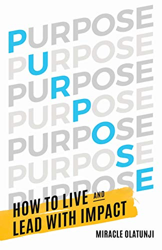 Purpose: How To Live and Lead With Impact by Miracle Olatunji